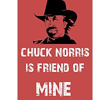 Chuck norris is Friend of mine Photographic Print