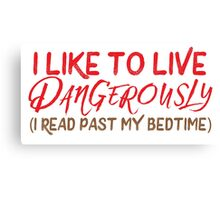 I like to live dangerously (I read past my bedtime)  Canvas Print