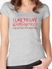 I like to live dangerously (I read past my bedtime)  Women's Fitted Scoop T-Shirt