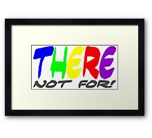 There not for Framed Print