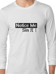Notice me sin pi Long Sleeve T-Shirt