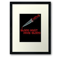 BLOOD MUST HAVE BLOOD Framed Print