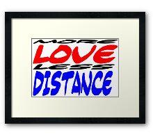 More Love less Distance Framed Print