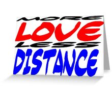 More Love less Distance Greeting Card