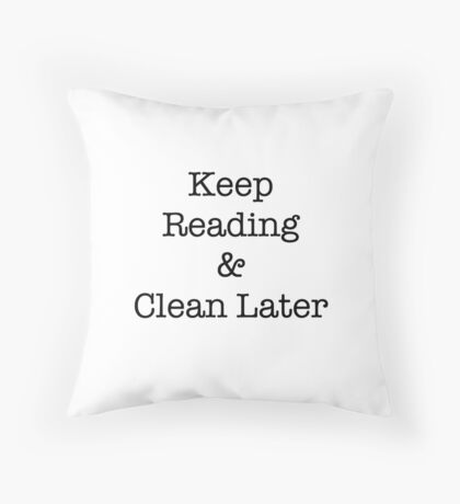 Keep Reading and Clean Later Throw Pillow