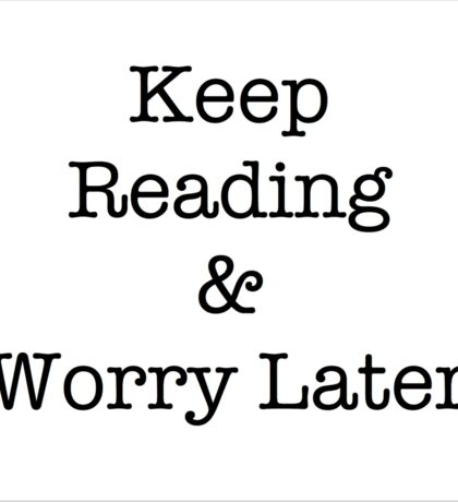 Keep Reading and Worry Later Sticker
