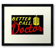 Better call the Doctor ! Framed Print