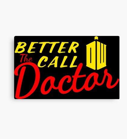 Better call the Doctor ! Canvas Print
