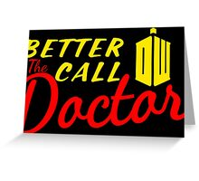 Better call the Doctor ! Greeting Card