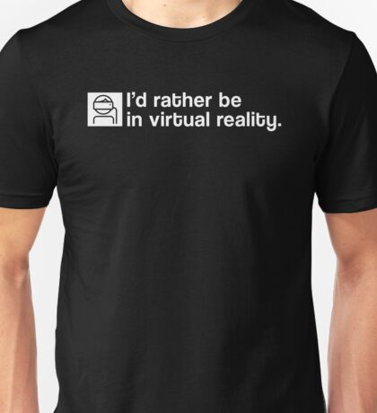 I'd Rather Be In Virtual Reality - White Clean Unisex T-Shirt
