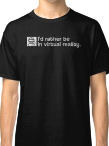 I'd Rather Be In Virtual Reality - White Dirty Classic T-Shirt