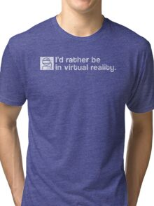 I'd Rather Be In Virtual Reality - White Dirty Tri-blend T-Shirt