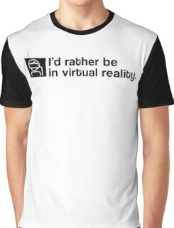 I'd Rather Be In Virtual Reality - Black Clean Graphic T-Shirt