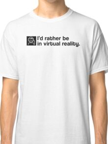 I'd Rather Be In Virtual Reality - Black Clean Classic T-Shirt