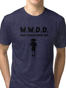 WWDD What Would Dobby Do? Tri-blend T-Shirt