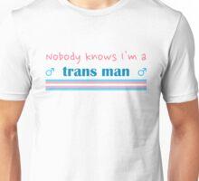Nobody Knows I'm a Trans Man Unisex T-Shirt