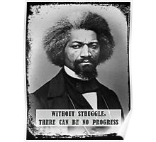 Frederick Douglass - Without Struggle There Can Be No Progress Poster