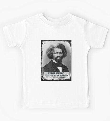 Frederick Douglass - Without Struggle There Can Be No Progress Kids Tee
