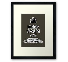 Keep Calm and  Exterminate! Framed Print
