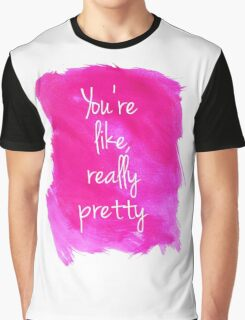 You're like, really pretty Graphic T-Shirt