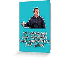 I'm hopeless and awkward and desperate for love! Greeting Card