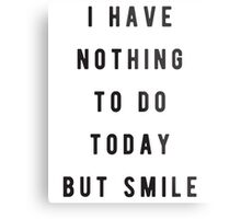 I have nothing to do today, but smile Metal Print