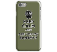 Keep Calm and Are You My Mummy? iPhone Case/Skin