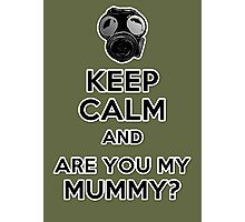 Keep Calm and Are You My Mummy? Photographic Print