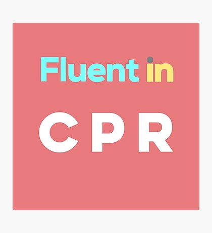 Fluent in CPR Photographic Print