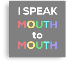 I Speak Mouth to Mouth Canvas Print