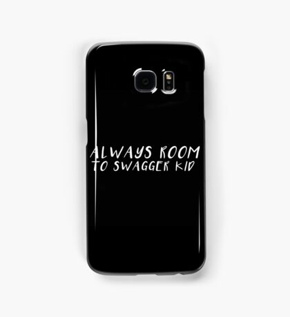 always room to swagger, kid. Samsung Galaxy Case/Skin