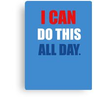 I Can Do This All Day. Canvas Print