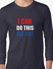 I Can Do This All Day. Long Sleeve T-Shirt