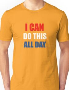 I Can Do This All Day. Unisex T-Shirt