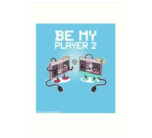 Be My Player 2 prints Art Print