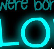 Born to glow Sticker
