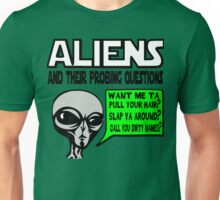 Funny Saying- Aliens Probing Questions Unisex T-Shirt