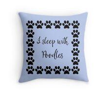 I Sleep with Poodles Throw Pillow