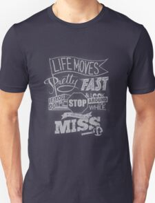 Life Moves Pretty Fast Ferris Bueller's Day Off Movie Quote T-Shirt