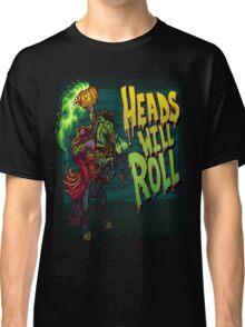 Heads Will Roll Classic T-Shirt
