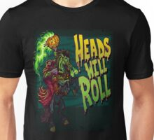Heads Will Roll Unisex T-Shirt