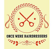 Once Were Hairdressers Photographic Print