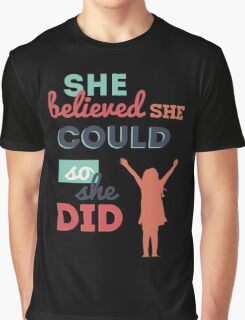 She believed she could, so she did Graphic T-Shirt