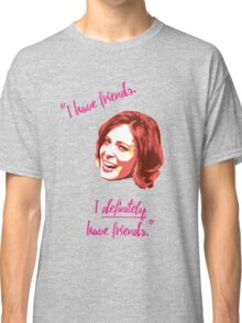 I Have Friends  Classic T-Shirt
