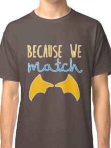 Because We Match (Dragon Boy) Classic T-Shirt