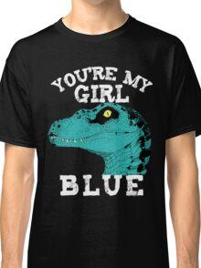 You're my girl Blue Classic T-Shirt