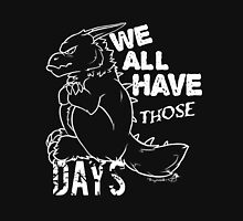 We All Have THOSE Days Unisex T-Shirt