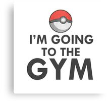 IM GOING TO THE GYM GYM TRAINER POKEMON GO Canvas Print