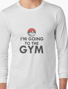 IM GOING TO THE GYM GYM TRAINER POKEMON GO Long Sleeve T-Shirt