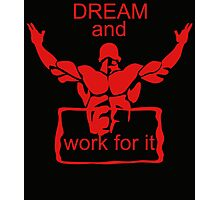 Dream and work for it Photographic Print